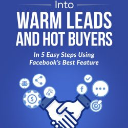 How to Convert a Cold Audience Into Warm Leads and Hot Buyers